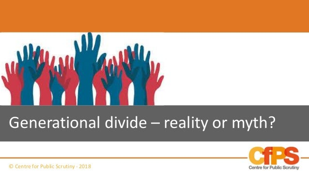 Generational divide – reality or myth? © Centre for Public Scrutiny - 2018