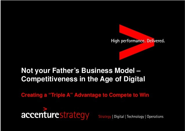 """Not your Father's Business Model – Competitiveness in the Age of Digital Creating a """"Triple A"""" Advantage to Compete to Win"""