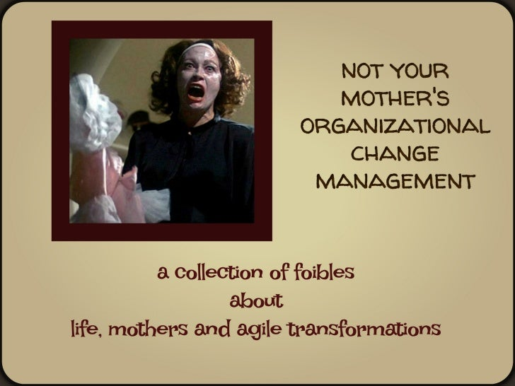 Not Your Mother's Organizational Change Management