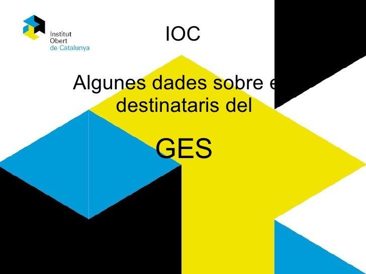 IOC Algunes dades sobre els destinataris del GES