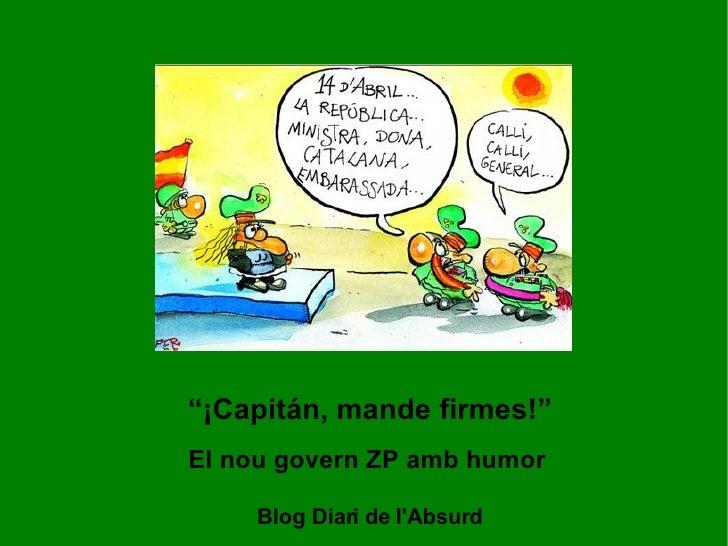 """"""" ¡Capitán, mande firmes!"""" El nou govern ZP amb humor Blog Diari de l'Absurd"""