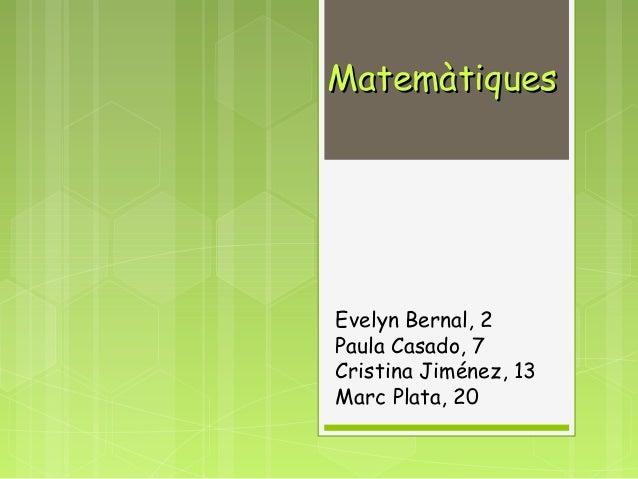 MatemàtiquesMatemàtiquesEvelyn Bernal, 2Paula Casado, 7Cristina Jiménez, 13Marc Plata, 20