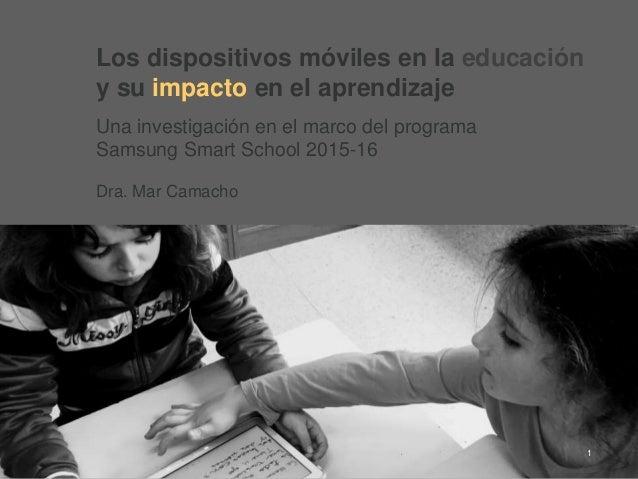 1 Los dispositivos móviles en la educación y su impacto en el aprendizaje Una investigación en el marco del programa Samsu...