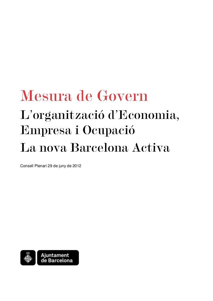 Mesura de GovernL'organització d'Economia,Empresa i OcupacióLa nova Barcelona ActivaConsell Plenari 29 de juny de 2012