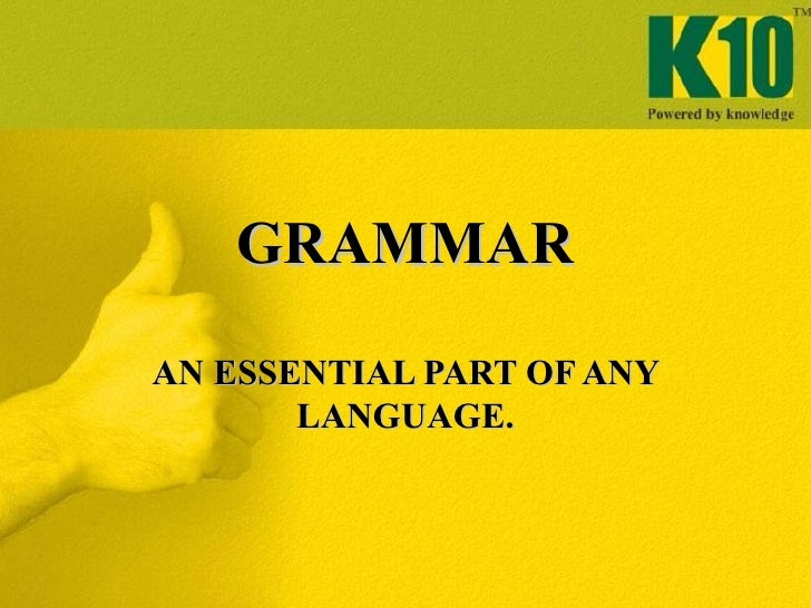 GRAMMAR AN ESSENTIAL PART OF ANY LANGUAGE.