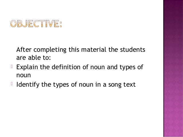     After completing this material the students are able to: Explain the definition of noun and types of noun Identify t...