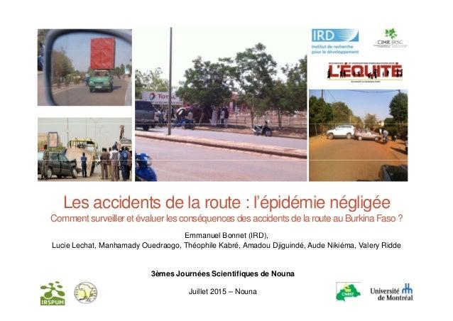 L id t d l t l'é idé i é li éLes accidents de la route : l'épidémie négligée Comment surveiller et évaluer les conséquence...