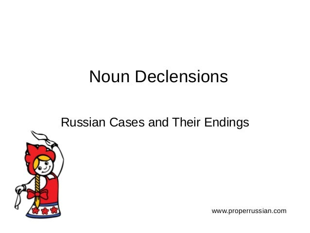 Noun Declensions Russian Cases and Their Endings www.properrussian.com