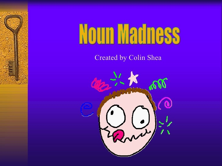 Noun Madness Created by Colin Shea