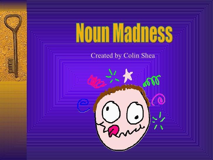 Noun Madness Created by Colin Shea