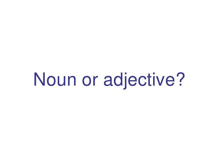 Noun or adjective?