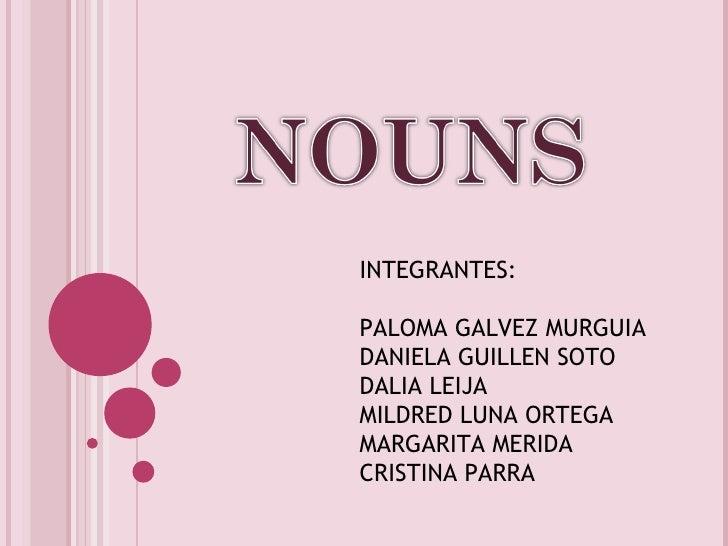 INTEGRANTES: PALOMA GALVEZ MURGUIA DANIELA GUILLEN SOTO DALIA LEIJA MILDRED LUNA ORTEGA MARGARITA MERIDA CRISTINA PARRA