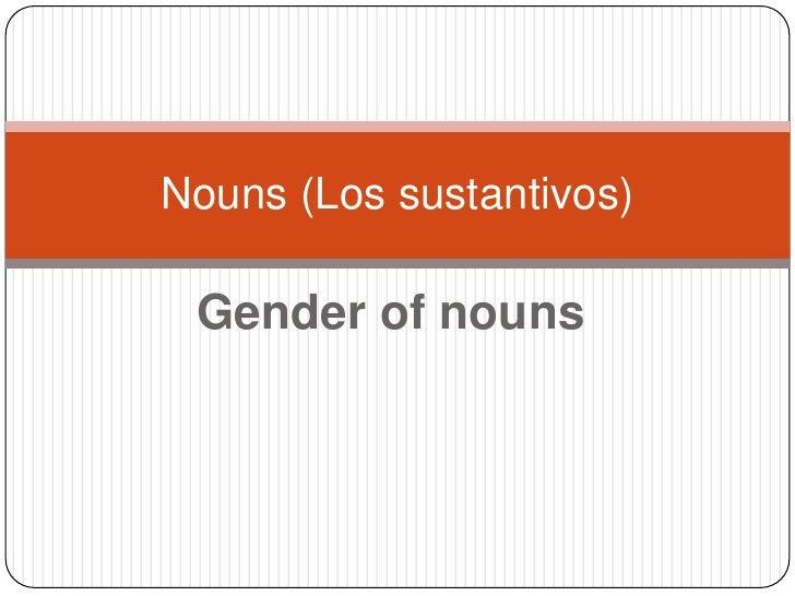 Gender of nouns<br />Nouns (Los sustantivos)<br />