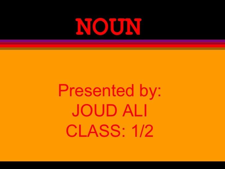 NOUNPresented by: JOUD ALI CLASS: 1/2