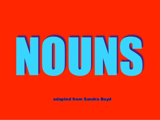 NOUNS adapted from Sandra Boyd