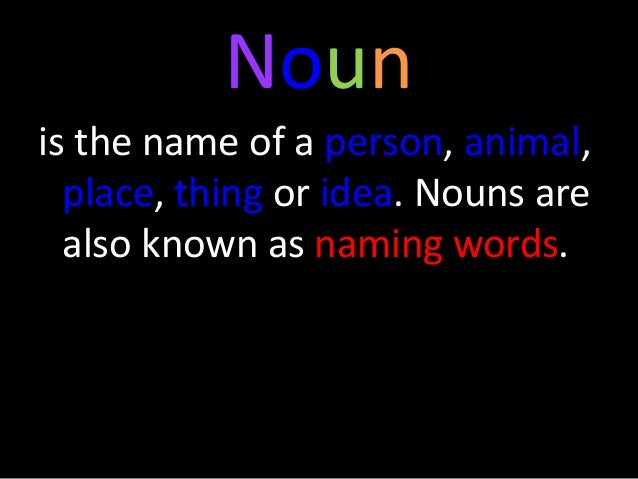 Nouns In Sentences A Noun Is Name For Person Place Animal Or Thing