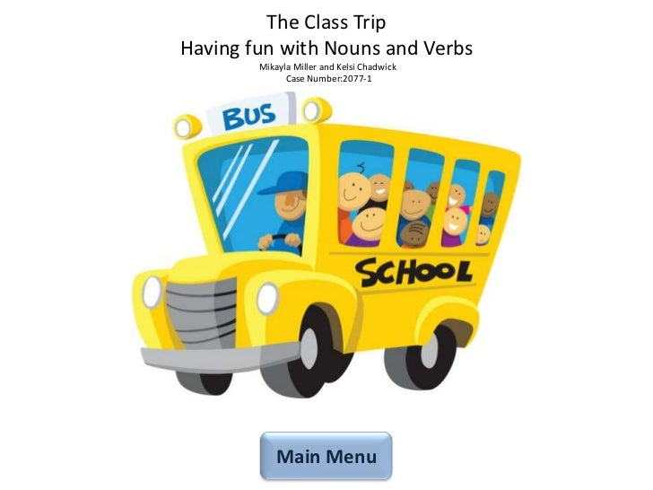 The Class TripHaving fun with Nouns and Verbs        Mikayla Miller and Kelsi Chadwick              Case Number:2077-1    ...
