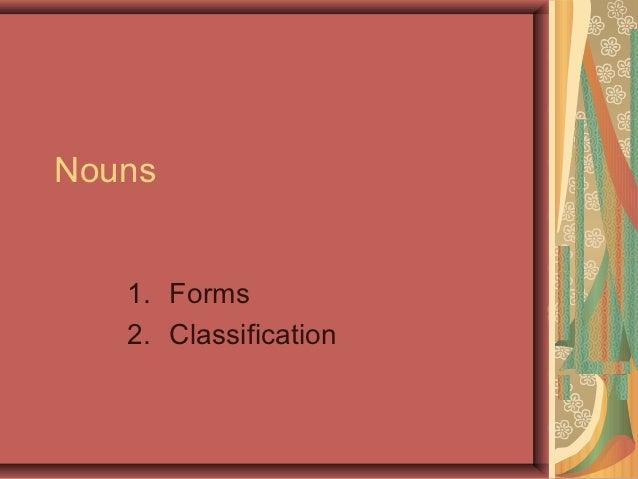 Nouns   1. Forms   2. Classification