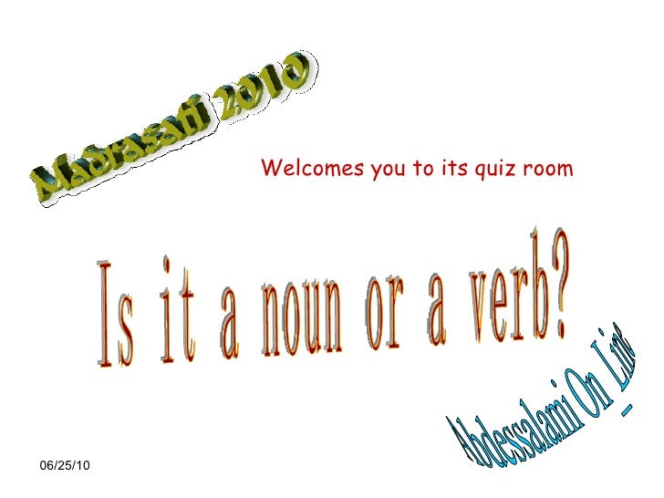 Is it a noun or a verb? Abdessalami On_Line Welcomes you to its quiz room