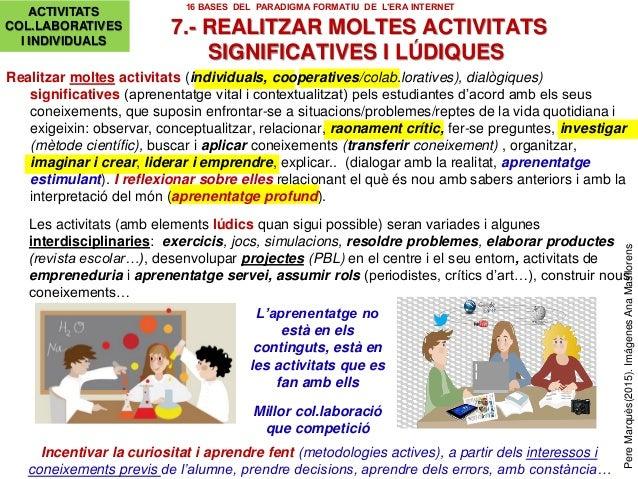 PereMarquès(2015).ImágenesAnaMasllorens 7.- REALITZAR MOLTES ACTIVITATS SIGNIFICATIVES I LÚDIQUES Incentivar la curiositat...