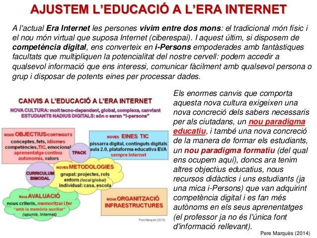 AJUSTEM L'EDUCACIÓ A L'ERA INTERNET A l'actual Era Internet les persones vivim entre dos mons: el tradicional món físic i ...