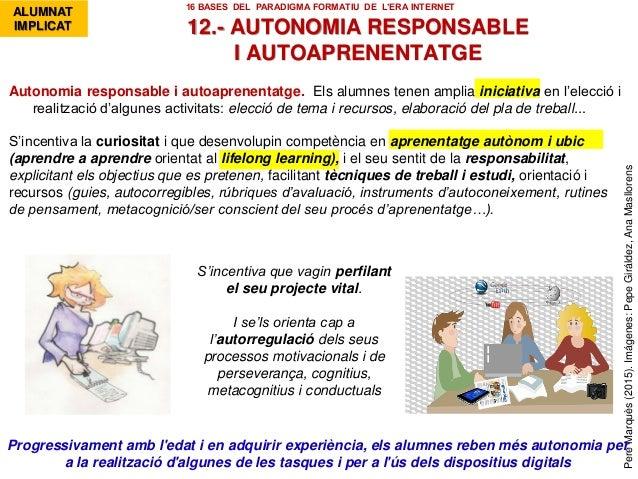 PereMarquès(2015).Imágenes:PepeGiráldez,AnaMasllorens 12.- AUTONOMIA RESPONSABLE I AUTOAPRENENTATGE Progressivament amb l'...
