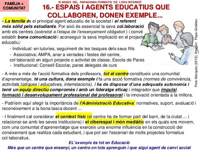 - La família és el principal agent educatiu de la societat i el referent més sòlid pels estudiants. Por això és essencial ...