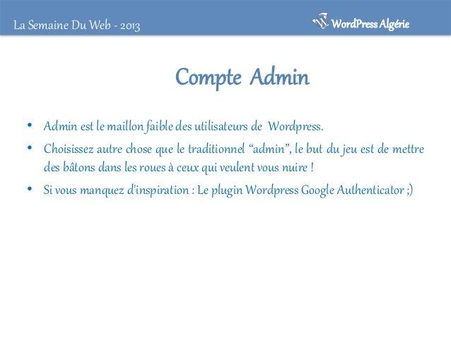 WordPress Algérie  La Semaine Du Web - 2013  I.2 Mot de passe • Disposer d'un mot de passe d'au moins 8 caractères incluan...