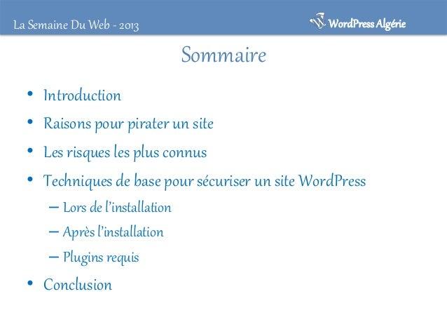WordPress Algérie  La Semaine Du Web - 2013  Sommaire • • • •  Introduction Raisons pour pirater un site Les risques les p...