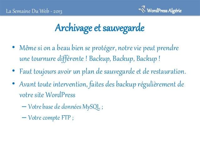 La Semaine Du Web - 2013  WordPress Algérie  Archivage et sauvegarde : WP-DB-Backup • • • •  Sauvegarder la base de donnée...