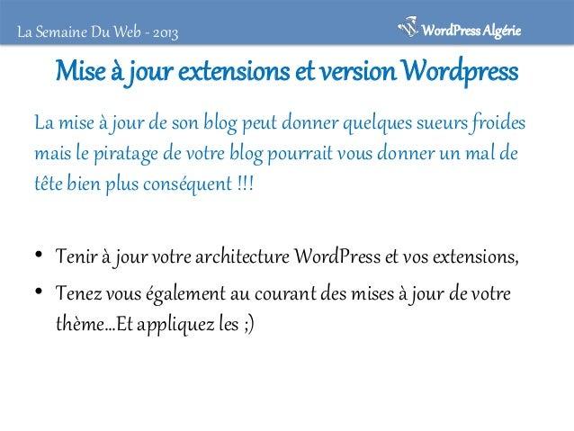 La Semaine Du Web - 2013  WordPress Algérie  Protéger les accès à Wordpress et ses répertoires • Avoir un mot de passe dig...