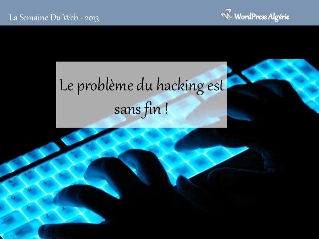 La Semaine Du Web - 2013  Le problème du hacking est sans fin !  WordPress Algérie