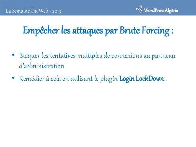 La Semaine Du Web - 2013  WordPress Algérie  Limiter le nombre de tentatives de connexions • Blocage par adresse IP ne ser...