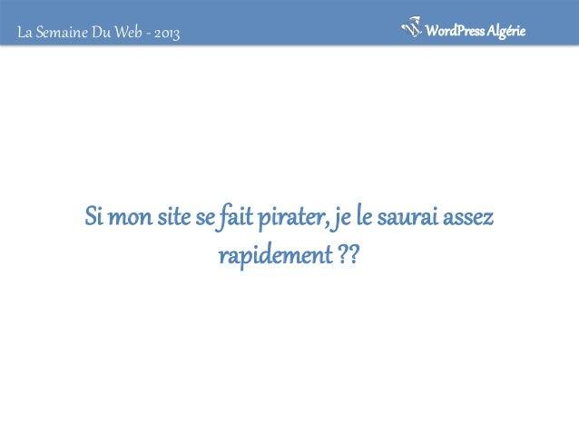 La Semaine Du Web - 2013  WordPress Algérie  Les causes les plus fréquentes de la vulnérabilité des blogs Wordpress • • • ...