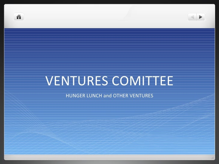 VENTURES COMITTEE HUNGER LUNCH and OTHER VENTURES