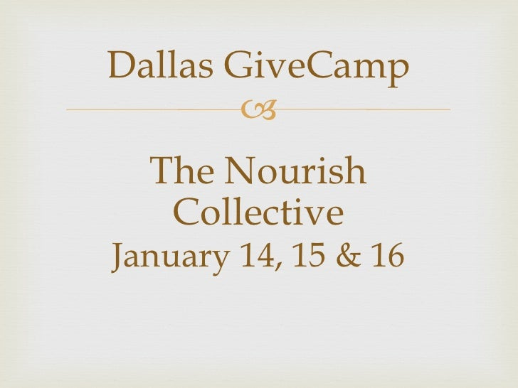 Dallas GiveCamp        –  The Nourish   CollectiveJanuary 14, 15 & 16