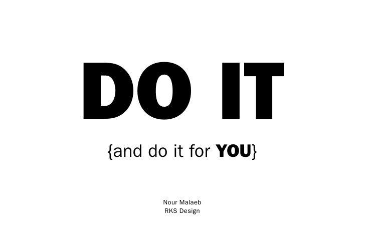 DO IT {and do it for YOU}         Nour Malaeb        RKS Design