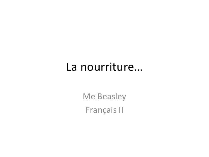La nourriture…   Me Beasley   Français II