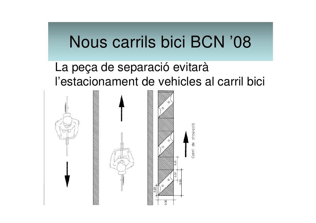 Nous carrils bici BCN '08 La separació també evitarà la invasió del carril per part d'altres vehicles