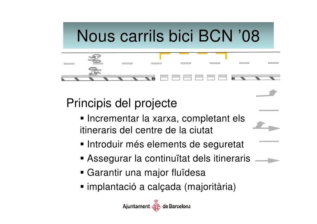 Nous carrils bici BCN '08                          08   Principis del projecte      Incrementar la xarxa, completant els  ...