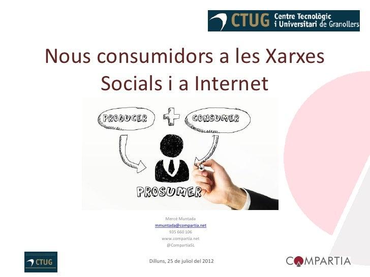 Nous consumidors a les Xarxes     Socials i a Internet               Mercè Muntada            mmuntada@compartia.net      ...