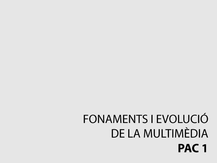 FONAMENTS I EVOLUCIÓ<br />DE LA MULTIMÈDIA<br />PAC 1<br />