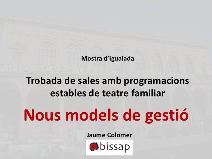 Mostra d'IgualadaTrobada de sales amb programacions     estables de teatre familiarNous models de gestió            Jaume ...
