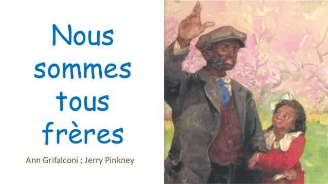 Nous sommes tous frères Ann Grifalconi ; Jerry Pinkney
