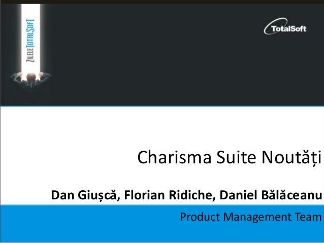Charisma Suite Noutăți Product Management Team Dan Giușcă, Florian Ridiche, Daniel Bălăceanu