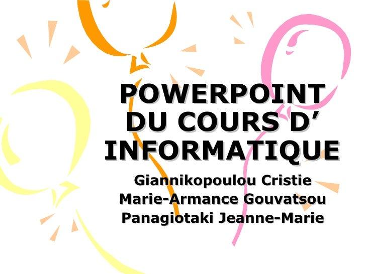 POWERPOINT DU COURS D' INFORMATIQUE Giannikopoulou Cristie Marie-Armance Gouvatsou Panagiotaki Jeanne-Marie
