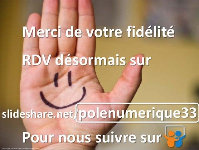 http://www.flickr.com/photos/dotbenjamin/2765083201/  Merci de votre fidélité  RDV désormais sur  slideshare.net/polenumer...