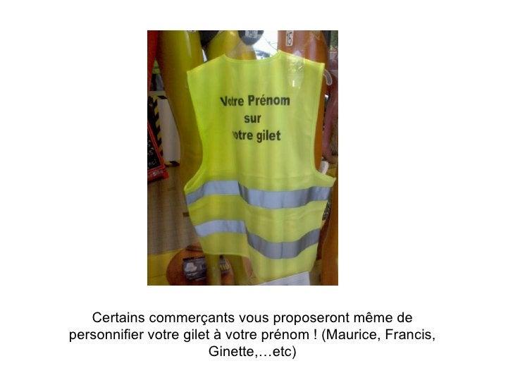 Certains commerçants vous proposeront même de personnifier votre gilet à votre prénom ! (Maurice, Francis, Ginette,…etc)