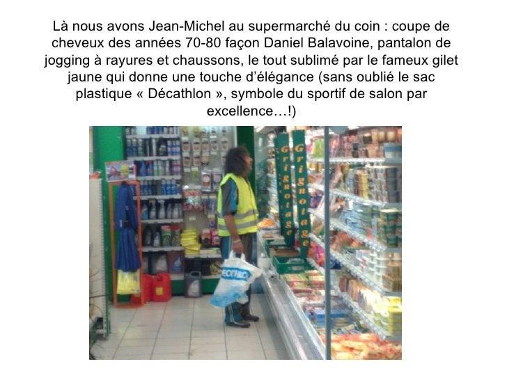 Là nous avons Jean-Michel au supermarché du coin : coupe de cheveux des années 70-80 façon Daniel Balavoine, pantalon de j...