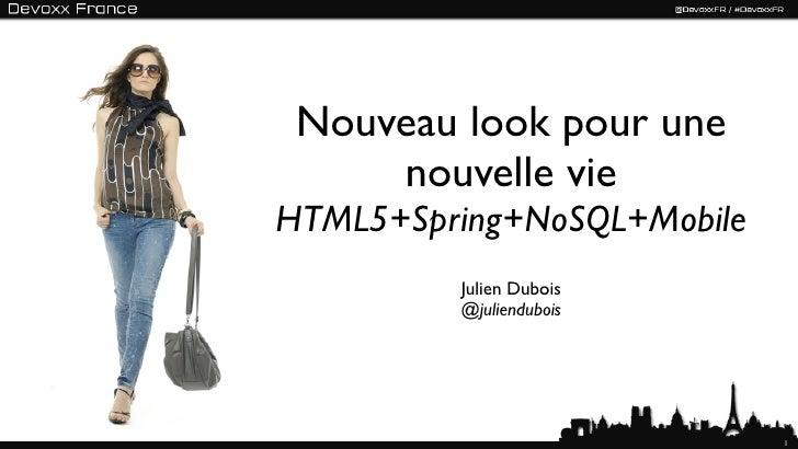 Nouveau look pour une     nouvelle vieHTML5+Spring+NoSQL+Mobile         Julien Dubois         @juliendubois               ...